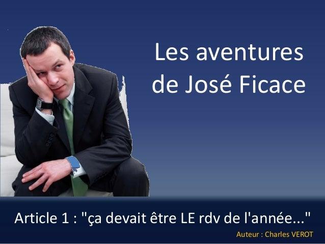 """Article 1 : """"ça devait être LE rdvde l'année...""""  Les aventures de José Ficace  Auteur : Charles VEROT"""