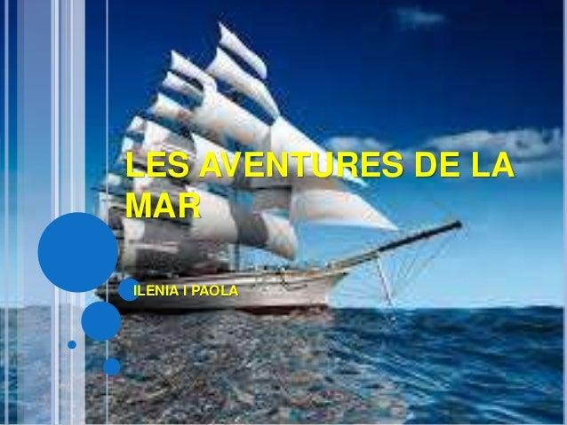 LES AVENTURES DE LA MAR ILENIA I PAOLA