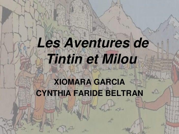 Les Aventures de Tintin et Milou<br />XIOMARA GARCIA<br />CYNTHIA FARIDE BELTRAN<br />