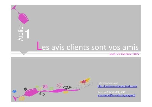 Les avis clients sont vos amis Atelier 1 Jeudi 22 Octobre 2015 Office de tourisme http://tourisme-nuits-pro.jimdo.com/ Jus...