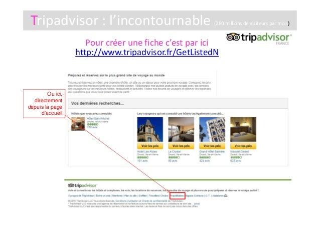 Tripadvisor : l'incontournable (280 millions de visiteurs par mois) Pour créer une fiche c'est par ici http://www.tripadvi...