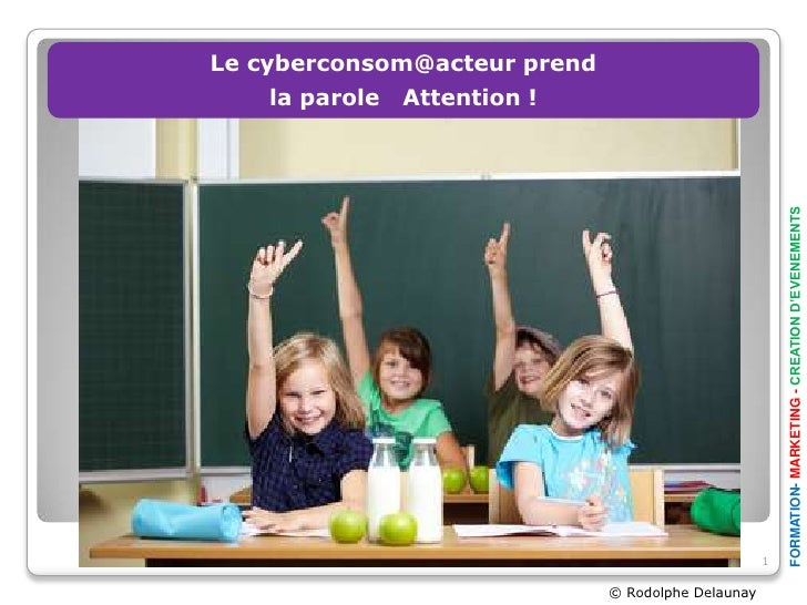 Le cyberconsom@acteur prend     la parole Attention !                                                        FORMATION- MA...