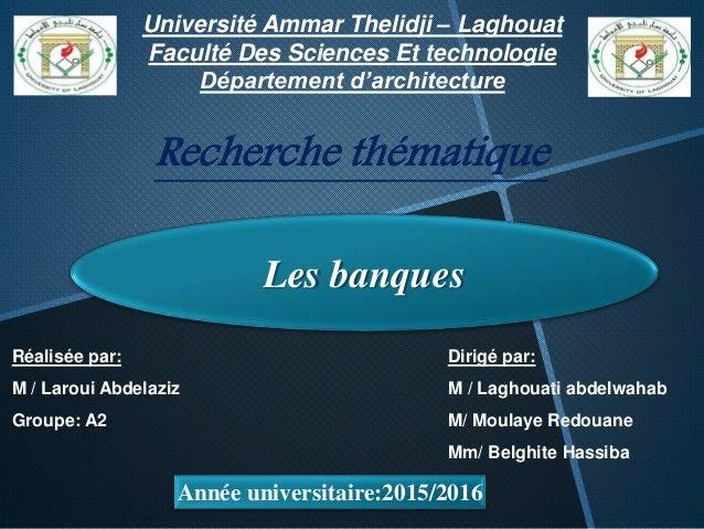 Université Ammar Thelidji – Laghouat Faculté Des Sciences Et technologie Département d'architecture Les banques Recherche ...
