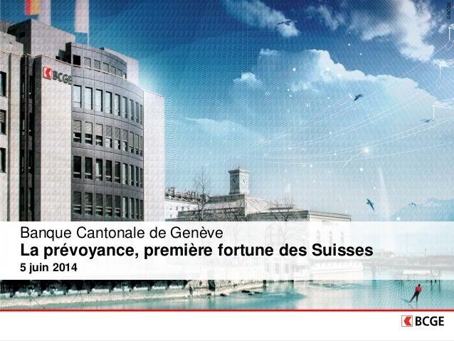 ©BCGE Banque Cantonale de Genève La prévoyance, première fortune des Suisses 5 juin 2014