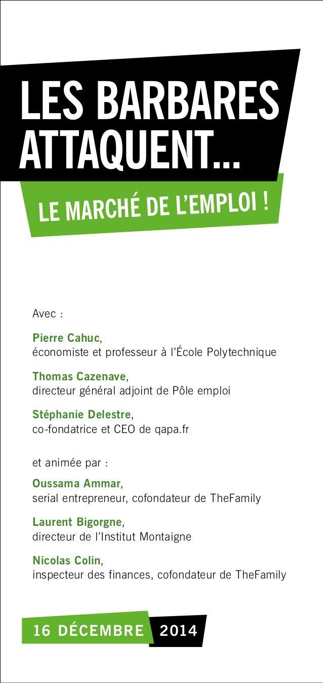 Les barbares attaquent... le marché de l'emploi! 16 décembre 2014 Avec : Pierre Cahuc, économiste et professeur à l'Écol...