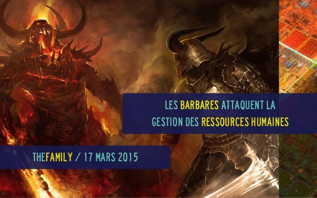 Les Barbares attaquent la Gestion des ressources humaines TheFamily / 17 mars 2015