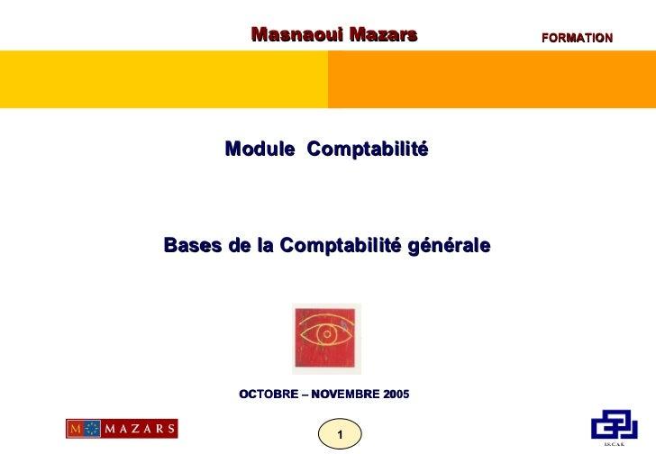 Masnaoui Mazars Module  Comptabilité Bases de la Comptabilité générale OCTOBRE – NOVEMBRE 2005