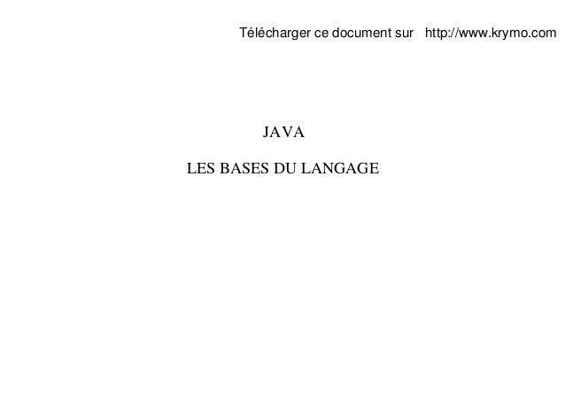 Télécharger ce document sur http://www.krymo.com        JAVALES BASES DU LANGAGE