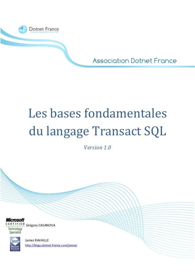 Les bases fondamentales  du langage Transact SQL                                        Version 1.0Grégory CASANOVAJames R...