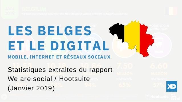 LES BELGES ET LE DIGITAL Statistiques extraites du rapport We are social / Hootsuite (Janvier 2019) MOBILE, INTERNET ET R�...