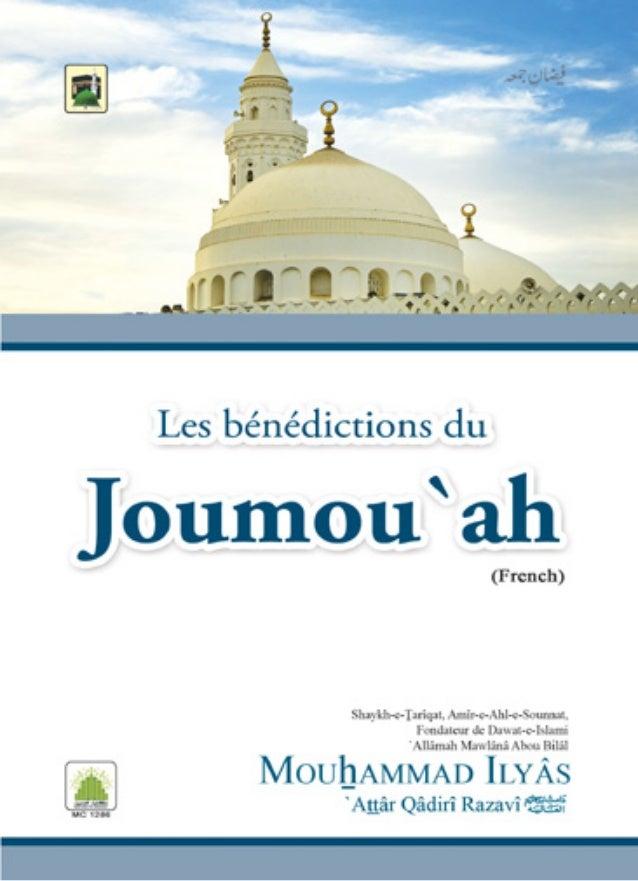 LES BÉNÉDICTIONS DU JOUMOU'AH Shaykh-e-Tarîqat, fondateur de Dawat-e-Islami 'Allâmah Mawlânâ Aboû Bilâl Mouhammad Ilyâs 'A...