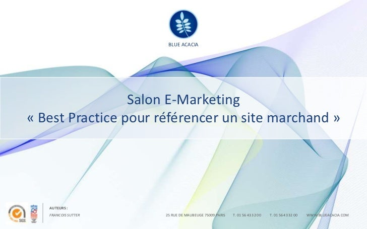 BLUE ACACIA                       BLUE ACACIA                 Salon E-Marketing« Best Practice pour référencer un site mar...