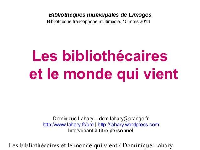 Les bibliothécaires et le monde qui vient / Dominique Lahary. Bibliothèques municipales de Limoges Bibliothèque francophon...