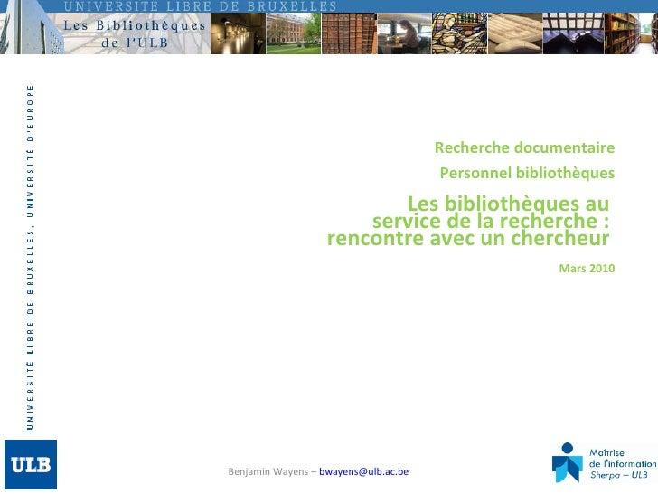 Recherche documentaire Personnel bibliothèques Les bibliothèques au  service de la recherche :  rencontre avec un chercheu...