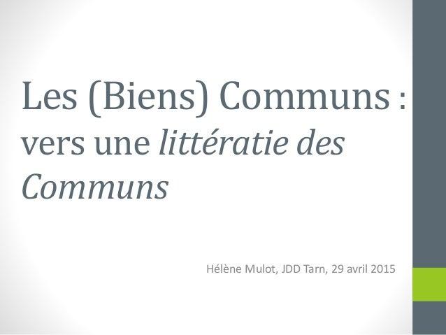 Les (Biens) Communs : vers une littératie des Communs Hélène Mulot, JDD Tarn, 29 avril 2015