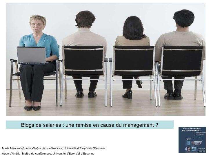Blogs de salariés : une remise en cause du management ? Maria Mercanti-Guérin -Maître de conférences, Université d'Evry-Va...