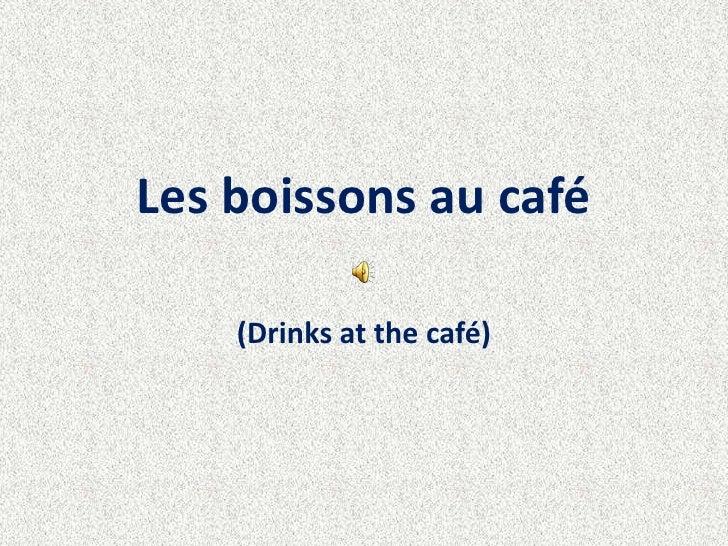 Les boissons au café<br />(Drinks at the café)<br />