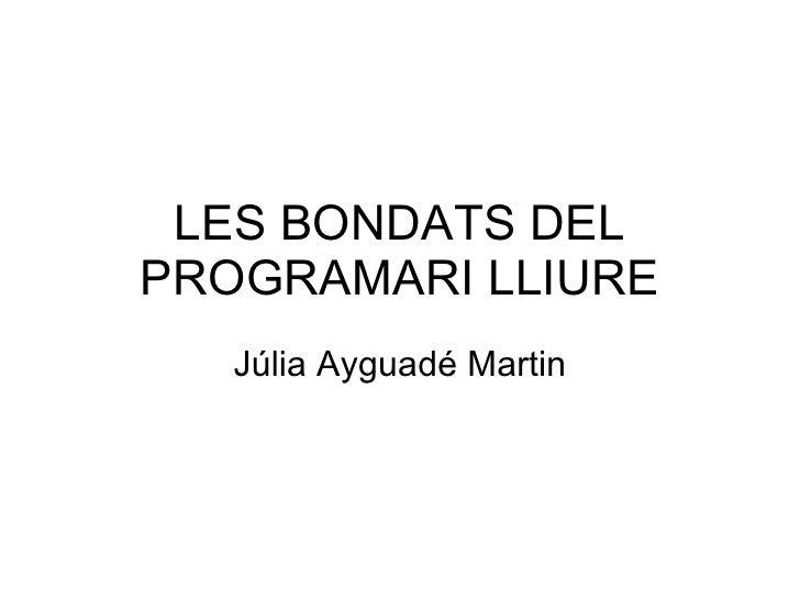 LES BONDATS DEL PROGRAMARI LLIURE Júlia Ayguadé Martin