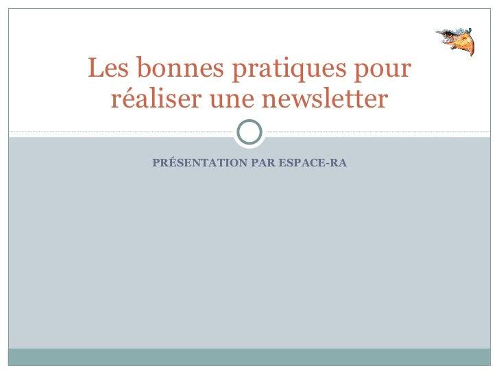 PRÉSENTATION PAR ESPACE-RA Les bonnes pratiques pour réaliser une newsletter
