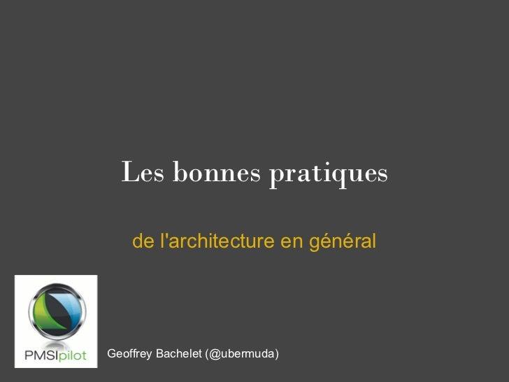 Les bonnes pratiques    de larchitecture en généralGeoffrey Bachelet (@ubermuda)