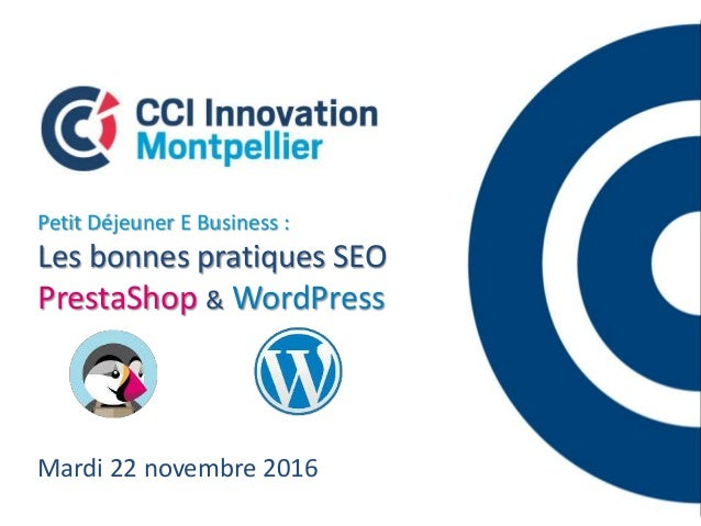Mardi 22 novembre 2016 Petit Déjeuner E Business : Les bonnes pratiques SEO PrestaShop & WordPress