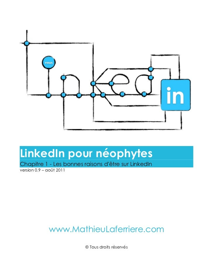 LinkedIn pour néophytesChapitre 1 - Les bonnes raisons dêtre sur LinkedInversion 0.9 – août 2011              www.MathieuL...