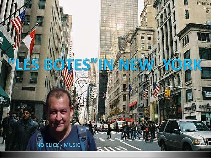 """""""LES BOTES""""IN NEW  YORK<br />NO CLICK - MUSIC<br />"""