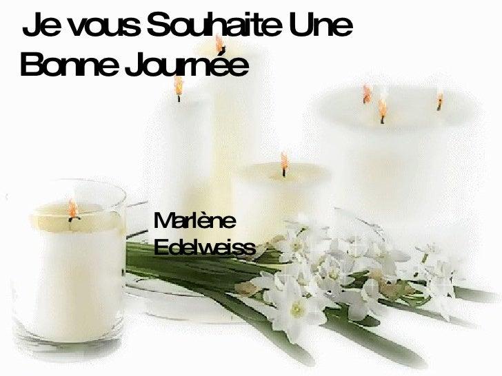 Je vous Souhaite Une Bonne Journée Marlène Edelweiss