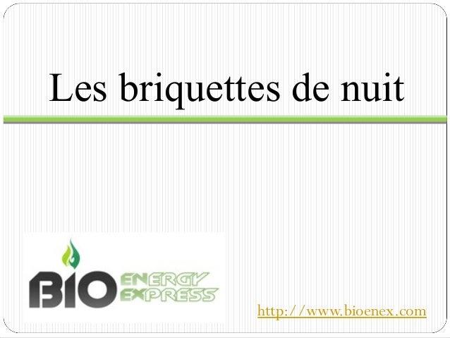 Les briquettes de nuit http://www.bioenex.com