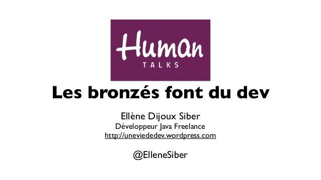 Les bronzés font du dev Ellène Dijoux Siber Développeur Java Freelance http://uneviededev.wordpress.com @ElleneSiber