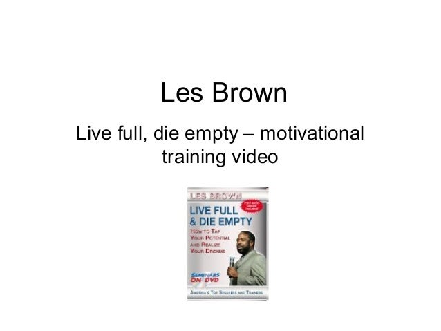 Les Brown Live full, die empty – motivational training video