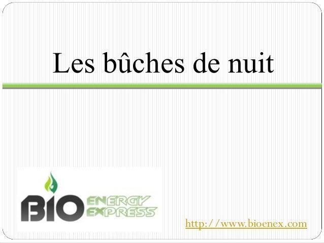 Les bûches de nuit http://www.bioenex.com