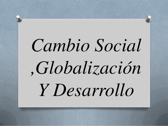 Cambio Social,Globalización Y Desarrollo