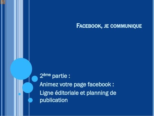 ANIMER VOTRE PAGE FACEBOOK  Maintenant que vous avez créé votre page Facebook, il va falloir l'animer !  Ne perdez jamai...