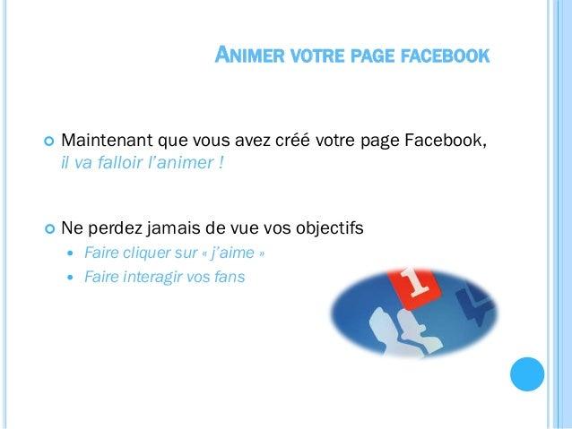 ANIMER VOTRE PAGE FACEBOOK  Comportement d'un utilisateur facebook « moyen » 1. Connexion à facebook 2. Vérification du f...