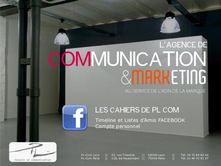 LES CAHIERS DE PL COM         Timeline et Listes d'Amis FACEBOOK         Compte personnelPL-Com Lyon    ||   22, rue Tronc...