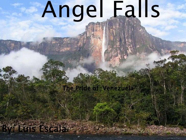 Angel Falls              The Pride of VenezuelaBy: Luis Escala