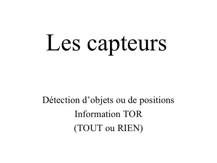 Les capteursDétection d'objets ou de positions        Information TOR        (TOUT ou RIEN)