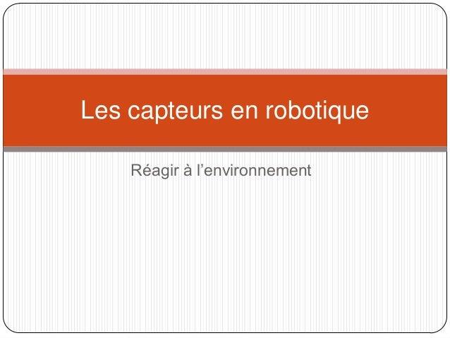 Réagir à l'environnementLes capteurs en robotique