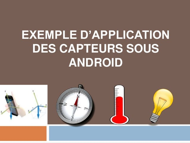 EXEMPLE D'APPLICATION  DES CAPTEURS SOUS  ANDROID