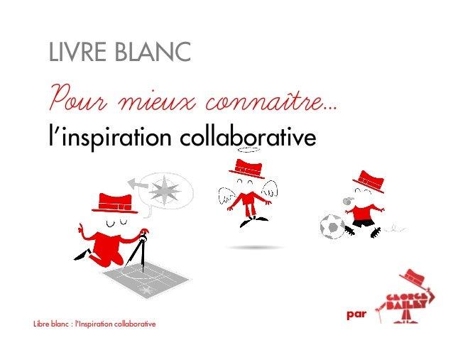 LIVRE BLANC    Pour mieux connaître…    l'inspiration collaborative                                            parLibre bl...