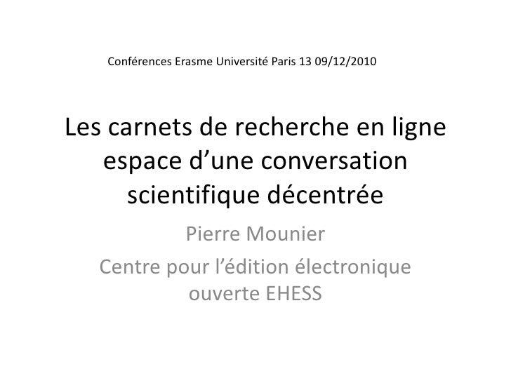 Les carnets de recherche en ligneespace d'une conversation scientifique décentrée<br />Pierre Mounier<br />Centre pour l'é...