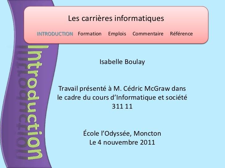 Les carrières informatiquesINTRODUCTION Formation   Emplois   Commentaire   Référence                     Isabelle Boulay ...