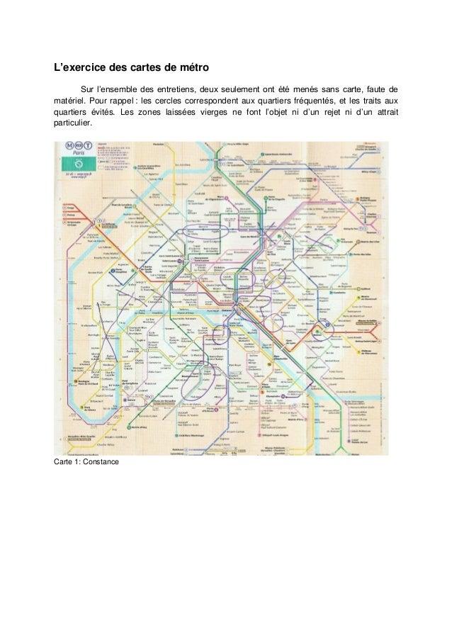 L'exercice des cartes de métro Sur l'ensemble des entretiens, deux seulement ont été menés sans carte, faute de matériel. ...