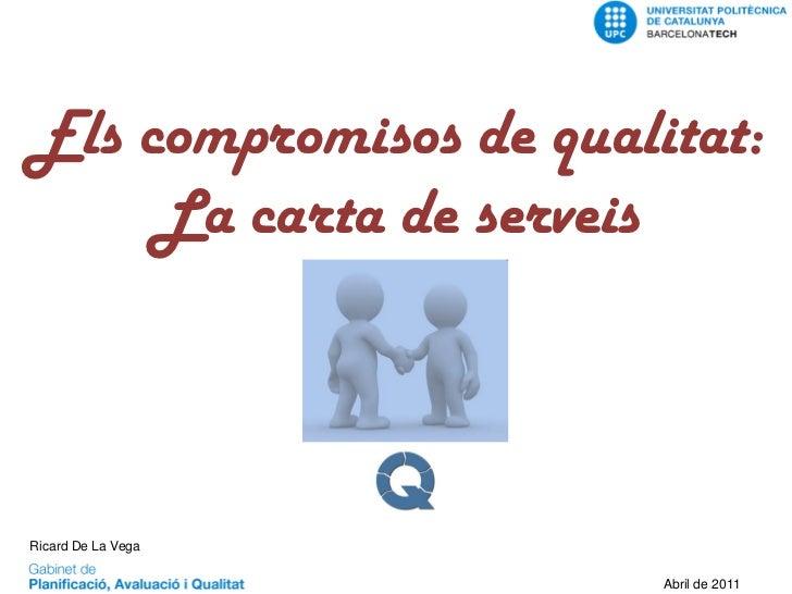 Els compromisos de qualitat:     La carta de serveis                                        Ricard de la Vega Alemparte GP...