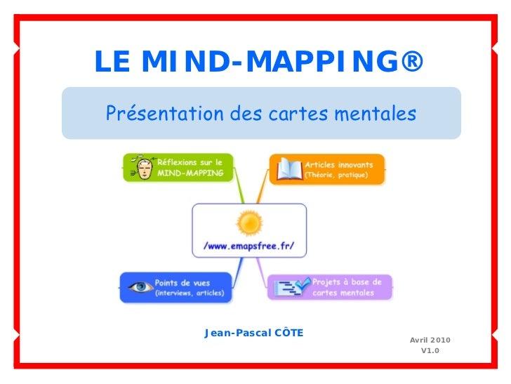 LE MIND-MAPPING® Présentation des cartes mentales               Jean-Pascal CÔTE                                Avril 2010...