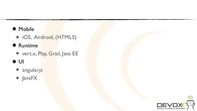 • MobileAndroid, (HTML5) • iOS,• vert.x, Play, Grail, Java EE  Runtime •• UIangular.js • •   JavaFX                       ...