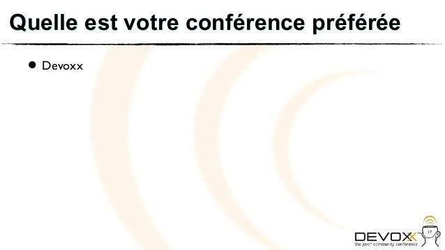 Quelle est votre conférence préférée • Devoxx                                       17