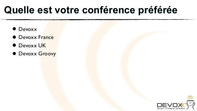 Quelle est votre conférence préférée • Devoxx France • Devoxx UK   Devoxx • Devoxx Groovy •                               ...