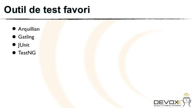 Outil de test favori • Arquillian • JUnit   Gatling • TestNG •                       19